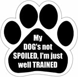 """My Dogs Not Spoiled I'm Just Well Trained"" Car Magnet With Unique Paw Shaped Design Measures 5.2 by 5.2 Inches Covered In High Quality UV Gloss For Weather Protection"