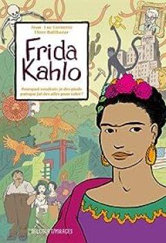 Livres Couvertures de Frida Kahlo : Pourquoi Voudrais Je Des Pieds Puisque J'ai Des Ailes Pour Voler ?