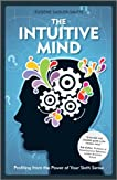 The Intuitive Mind: Profiting from the Power of Your Sixth Sense