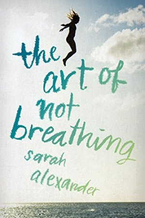 The Art of Not Breathing by Sarah Alexander | Featured Book of the Day | wearewordnerds.com