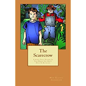 The Scarecrow: A Story That Teaches In This World You Don?t Have To Be Alone