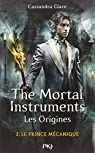 The Mortal Instruments, Les origines, tome 2 : Le prince mécanique