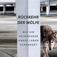 Rückkehr der Wölfe : Wie ein Heimkehrer unser Leben verändert / Eckhard Fuhr