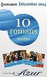 10 romans Azur inédits + 2 gratuits (nº3535 à 3544 - décembre 2014) : Harlequin collection Azur