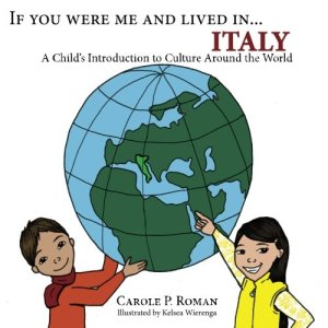 If You Were Me and Lived in...Italy: A Child's Introduction to Cultures Around the World by Carole P. Roman | Featured Book of the Day | wearewordnerds.com
