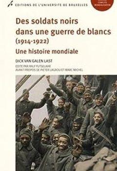 Des Soldats Noirs Dans Une Guerre De Blancs (1914 1922) : Une Histoire Mondiale