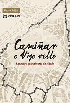 Portada del libro deCamiñar o Vigo vello: Un paseo pola historia da cidade (Grandes Obras - Edicións Singulares)