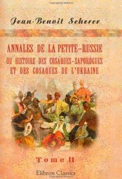 Annales de la Petite-Russie, ou Histoire des Cosaques-Saporogues et des Cosaques de l'Ukraine, ou de la Petite-Russie depuis leur origine jusqu'à nos jours: ... et de pièces justificatives. Tome 2