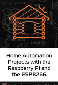 Buchdeckel von Home Automation Projects with the Raspberry Pi & the ESP8266: Connect the ESP8266 to your Raspberry Pi to Build Home Automation Projects (English Edition)