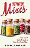 Spice Mixes: An In-Depth Guide To Making Your Own Spice Mixex