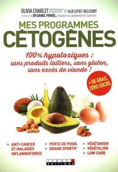 Livres Couvertures de Mes programmes cétogènes: 100% hypotoxiques : sans produits laitiers, sans gluten, sans excès de viande ! + de gras, zéro sucre