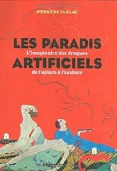 Livres Couvertures de Les Paradis Artificiels. L'imaginaire Des Drogues De L'opiumà L'ecstasy