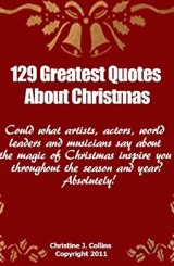 Christmas Quotes: 129 Greatest Thoughts and Sayings About Christmas (Life Quotes Collection)