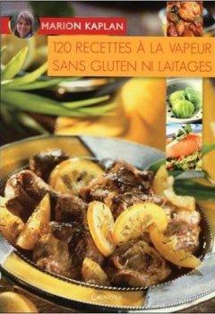 Livres Couvertures de 120 recettes à la vapeur sans gluten ni laitages de Marion Kaplan ( 30 mai 2007 )