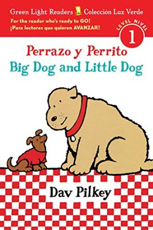 Perrazo y Perrito/Big Dog and Little Dog bilingual (reader) (Green Light Readers Level 1) by Dav Pilkey | Featured Book of the Day | wearewordnerds.com