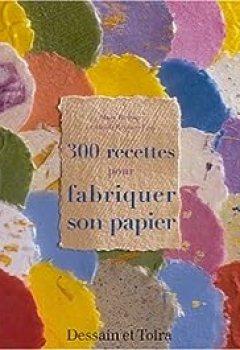 Livres Couvertures de 300 Recettes Pour Fabriquer Son Papier