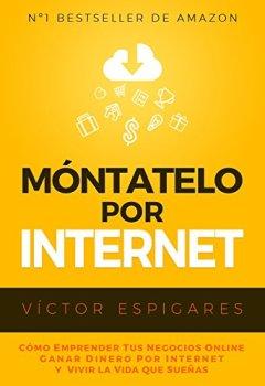 Portada del libro deMóntatelo Por Internet: Cómo Emprender Tus Negocios Online, Ganar Dinero por Internet y Vivir La Vida Que Sueñas