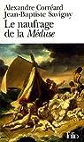 Le naufrage de la Méduse : Relation du naufrage de la frégate la Méduse