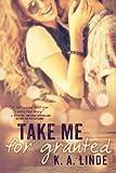 Take Me for Granted (Take Me series Book 1)