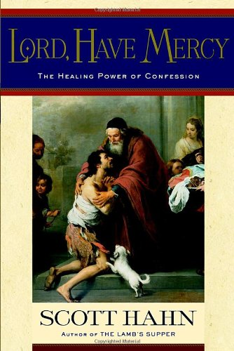 Lord, Have Mercy: The Healing Power of Confession