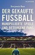 Der gekaufte Fußball: Manipulierte Spiele und betrogene Fans
