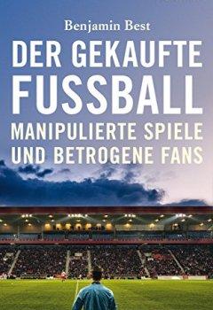 Buchdeckel von Der gekaufte Fußball: Manipulierte Spiele und betrogene Fans