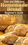 Easy and Delicious Homemade Bread: Beginner's Guide