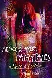 Memoirs Aren't Fairytales: A Story of Addiction (The Memoir Series)