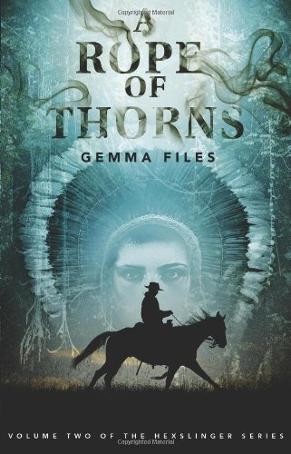 A Rope of Thorns by Gemma Files