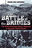 The Battle of the Bridges : The 504 Parachute Infantry Regiment in Operation Market Garden