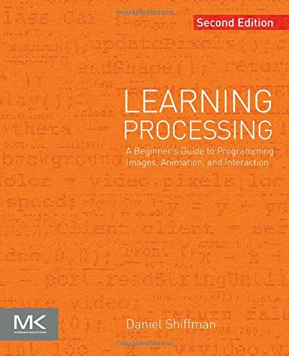 123944430 – Learning Processing, Second Edition: A Beginner's Guide to Programming Images, Animation, and Interaction (The Morgan Kaufmann Series in Computer Graphics)