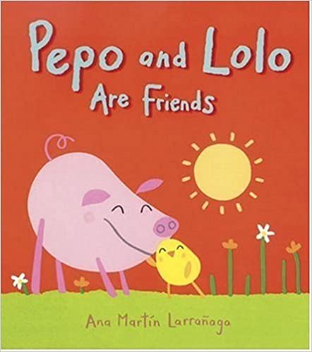 Pepo and Lolo Are Friends by Ana Martin Larranaga
