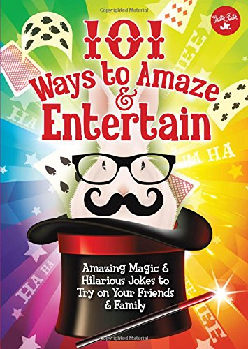 """101 Ways to Amaze & Entertain: Amazing Magic & Hilarious Jokes to Try on Your Friends & Family"""
