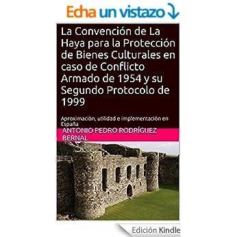La Convención de La Haya para la Protección de Bienes Culturales en caso de Conflicto Armado de 1954 y su Segundo Protocolo de 1999: Aproximación, utilidad e implementación en España por Antonio Pedro Rodríguez Bernal
