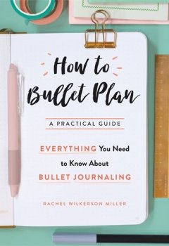 Livres Couvertures de How to Bullet Plan: Everything You Need to Know About Journaling with Bullet Points