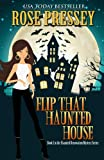 Flip That Haunted House (A Haunted Renovation Mystery Book 1)