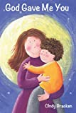 God Gave Me You (A Picture Book For Young Children And Their Parents)