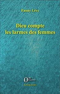 Dieu compte les larmes des femmes par Fanny Levy
