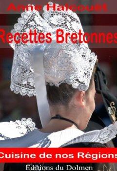 Livres Couvertures de Recettes Bretonnes(de nos Grand-Mères:galettes, crêpes,crustacés,Kouign-amann, gâteau Breton etc... (Recettes Régionales t. 1)