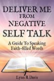 Deliver Me From Negative Self Talk: A Guide To Speaking Faith-filled Words (Negative Self Talk Series Book1)