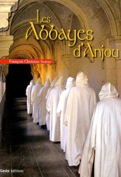Livres Couvertures de Abbayes d'Anjou : Ancien diocèse d'Angers