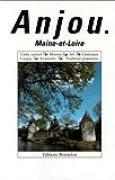Anjou : maine-et-loire : cadre naturel, histoire, art, litterature...
