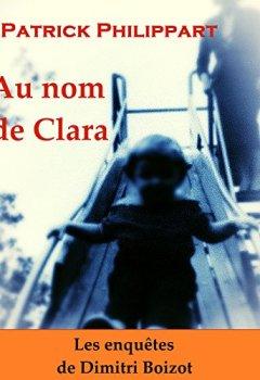Livres Couvertures de Au nom de Clara (Les enquêtes de Dimitri Boizot t. 5)
