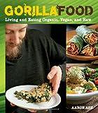 Gorilla Food: Living and Eating Organic, Vegan, and Raw