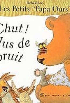 Livres Couvertures de Les Petits Papa Ours : Chut ! Plus De Bruit