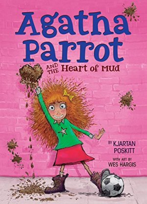 Agatha Parrot and the Heart of Mud by Kjartan Poskitt | Featured Book of the Day | wearewordnerds.com