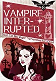 Vampire Interrupted (Don't Tell The Slayer The Vampire Isn't Dead) (A Wicked Good Witches Paranormal Romance Book 8)