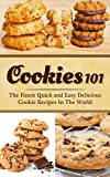 Cookies 101: The Finest Quick and Easy Delicious Cookie Recipes In The World