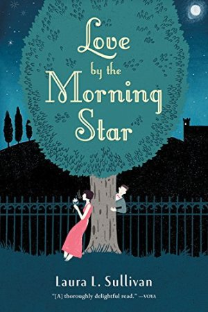 Love by the Morning Star by Ms. Laura L. Sullivan | Featured Book of the Day | wearewordnerds.com