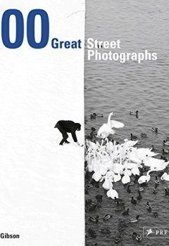 Livres Couvertures de 100 Great Street Photographs
